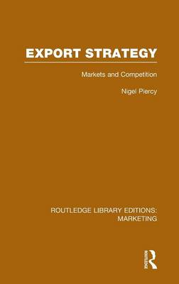 Export Strategy: Markets and Competition - Routledge Library Editions: Marketing (Hardback)