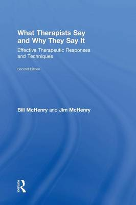 What Therapists Say and Why They Say it: Effective Therapeutic Responses and Techniques (Hardback)