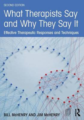 What Therapists Say and Why They Say It: Effective Therapeutic Responses and Techniques (Paperback)