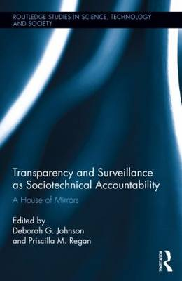 Transparency and Surveillance as Sociotechnical Accountability: A House of Mirrors - Routledge Studies in Science, Technology and Society (Hardback)