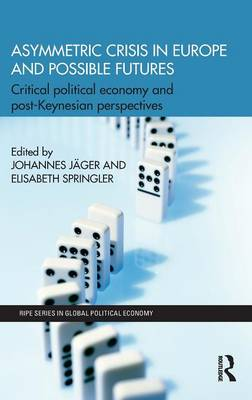Asymmetric Crisis in Europe and Possible Futures: Critical Political Economy and Post-Keynesian Perspectives (Hardback)