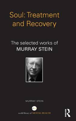 Soul: Treatment and Recovery: The selected works of Murray Stein - World Library of Mental Health (Hardback)