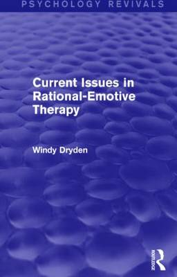 Current Issues in Rational-Emotive Therapy (Psychology Revivals) - Psychology Revivals (Hardback)