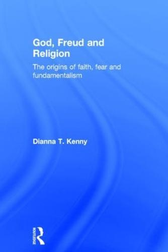 God, Freud and Religion: The origins of faith, fear and fundamentalism (Hardback)