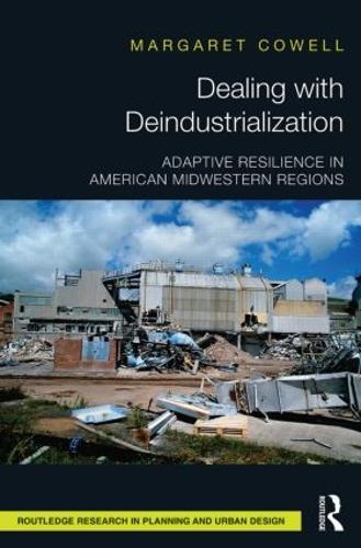 Dealing with Deindustrialization: Adaptive Resilience in American Midwestern Regions (Hardback)