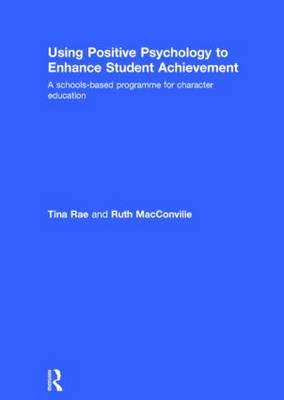 Using Positive Psychology to Enhance Student Achievement: A schools-based programme for character education (Hardback)