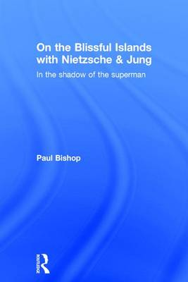 On the Blissful Islands with Nietzsche & Jung: In the shadow of the superman (Hardback)