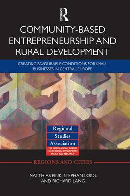 Community-based Entrepreneurship and Rural Development: Creating Favourable Conditions for Small Businesses in Central Europe (Paperback)