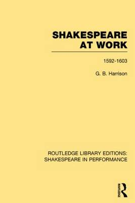 Shakespeare at Work, 1592-1603 - Routledge Library Editions: Shakespeare in Performance (Hardback)