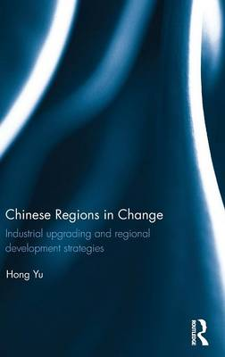 Chinese Regions in Change: Industrial upgrading and regional development strategies (Hardback)