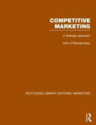 Competitive Marketing: A Strategic Approach - Routledge Library Editions: Marketing (Hardback)