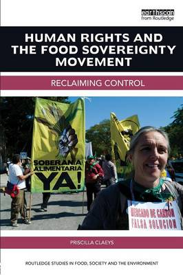 Human Rights and the Food Sovereignty Movement: Reclaiming control - Routledge Studies in Food, Society and the Environment (Paperback)