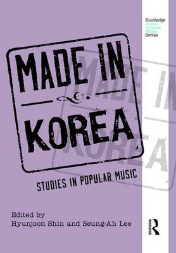 Made in Korea: Studies in Popular Music - Routledge Global Popular Music Series (Hardback)