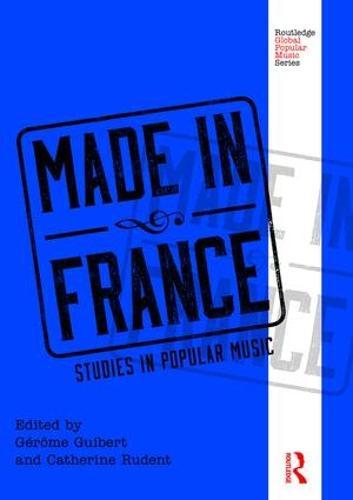 Made in France: Studies in Popular Music - Routledge Global Popular Music Series (Hardback)