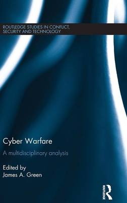 Cyber Warfare: A Multidisciplinary Analysis - Routledge Studies in Conflict, Security and Technology (Hardback)