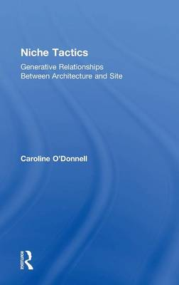 Niche Tactics: Generative Relationships Between Architecture and Site (Hardback)