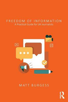 Freedom of Information: A Practical Guide for UK Journalists (Paperback)