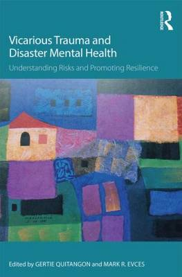 Vicarious Trauma and Disaster Mental Health: Understanding Risks and Promoting Resilience - Psychosocial Stress Series (Paperback)