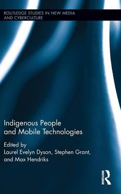 Indigenous People and Mobile Technologies - Routledge Studies in New Media and Cyberculture (Hardback)