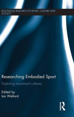 Researching Embodied Sport: Exploring movement cultures - Routledge Research in Sport, Culture and Society (Hardback)