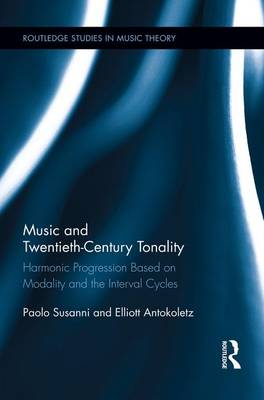 Music and Twentieth-Century Tonality: Harmonic Progression Based on Modality and the Interval Cycles - Routledge Studies in Music Theory 1 (Paperback)
