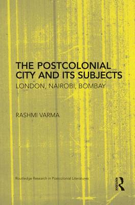 The Postcolonial City and its Subjects: London, Nairobi, Bombay (Paperback)