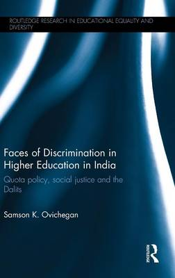 Faces of Discrimination in Higher Education in India: Quota policy, social justice and the Dalits (Hardback)
