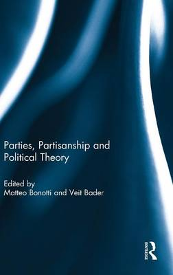 Parties, Partisanship and Political Theory (Hardback)