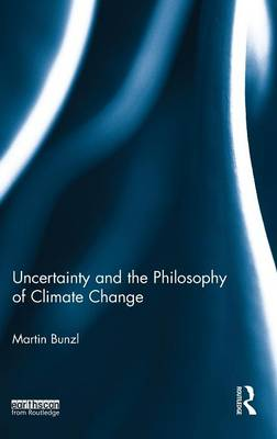 Uncertainty and the Philosophy of Climate Change (Hardback)