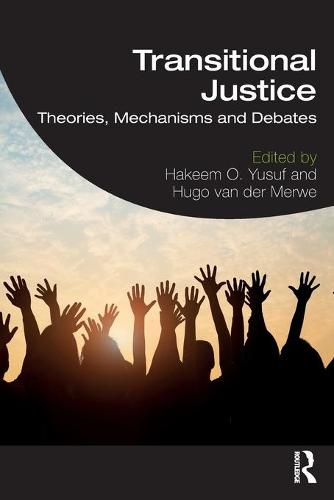 Transitional Justice: Theories, Mechanisms and Debates (Paperback)