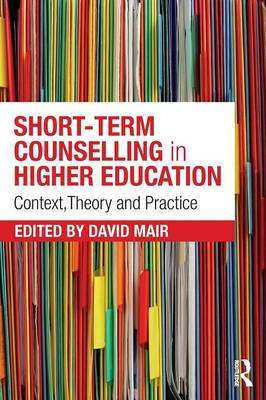 Short-term Counselling in Higher Education: Context,Theory and Practice (Paperback)