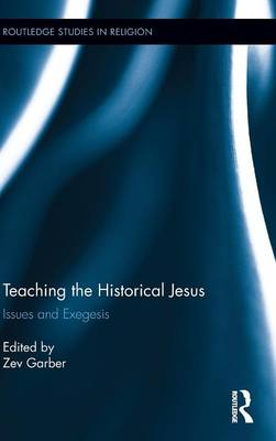 Teaching the Historical Jesus: Issues and Exegesis - Routledge Studies in Religion (Hardback)