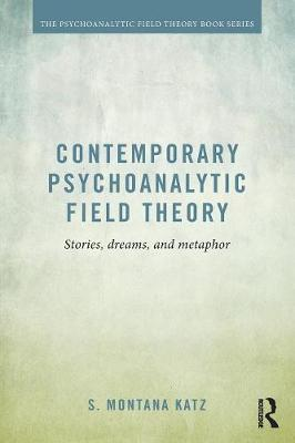 Contemporary Psychoanalytic Field Theory: Stories, Dreams, and Metaphor - Psychoanalytic Field Theory Book Series (Paperback)