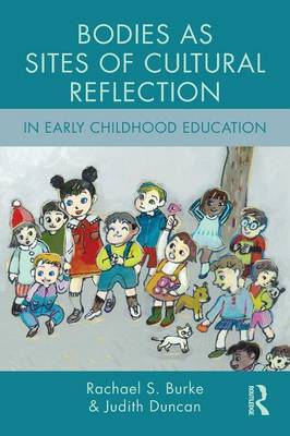 Bodies as Sites of Cultural Reflection in Early Childhood Education - Changing Images of Early Childhood (Paperback)