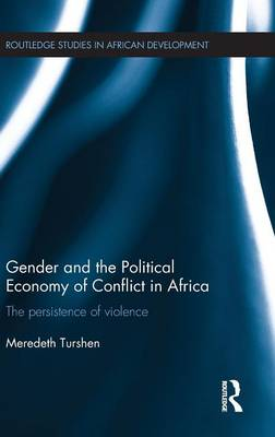 Gender and the Political Economy of Conflict in Africa: The persistence of violence - Routledge Studies in African Development (Hardback)