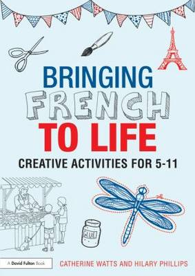 Bringing French to Life: Creative activities for 5-11 (Paperback)