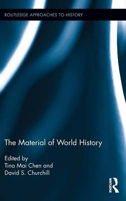 The Material of World History - Routledge Approaches to History (Hardback)