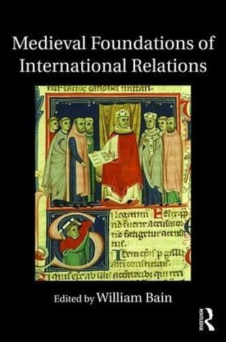 Medieval Foundations of International Relations (Hardback)