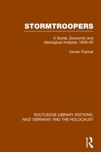 Stormtroopers: A Social, Economic and Ideological Analysis 1929-35 - Routledge Library Editions: Nazi Germany and the Holocaust (Paperback)