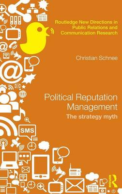 Political Reputation Management: The Strategy Myth - Routledge New Directions in Public Relations & Communication Research (Hardback)