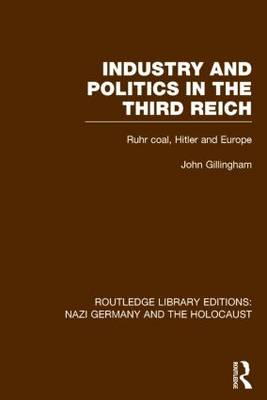 Industry and Politics in the Third Reich: Ruhr Coal, Hitler and Europe - Routledge Library Editions: Nazi Germany and the Holocaust (Hardback)