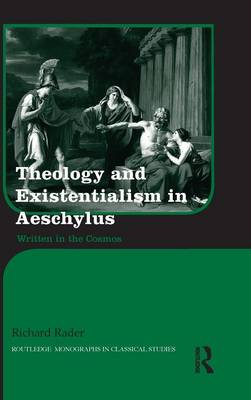 Theology and Existentialism in Aeschylus: Written in the Cosmos - Routledge Monographs in Classical Studies (Hardback)