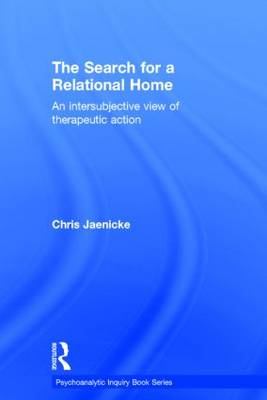 The Search for a Relational Home: An intersubjective view of therapeutic action - Psychoanalytic Inquiry Book Series (Hardback)