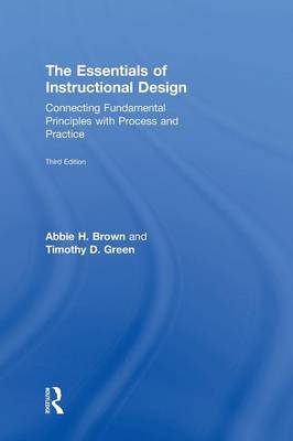The Essentials of Instructional Design: Connecting Fundamental Principles with Process and Practice, Third Edition (Hardback)