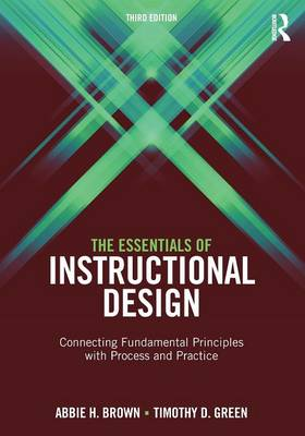 The Essentials of Instructional Design: Connecting Fundamental Principles with Process and Practice, Third Edition (Paperback)