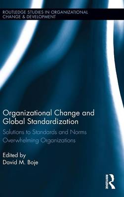 Organizational Change and Global Standardization: Solutions to Standards and Norms Overwhelming Organizations - Routledge Studies in Organizational Change & Development (Hardback)