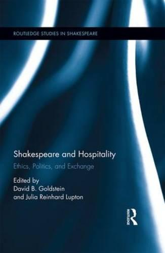 Shakespeare and Hospitality: Ethics, Politics, and Exchange - Routledge Studies in Shakespeare (Hardback)