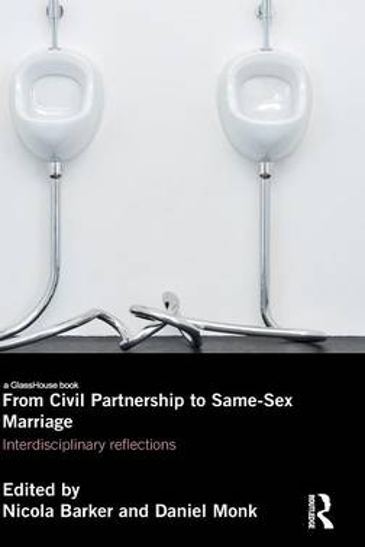 From Civil Partnership to Same-Sex Marriage: Interdisciplinary Reflections (Hardback)
