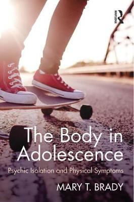 The Body in Adolescence: Psychic Isolation and Physical Symptoms (Paperback)