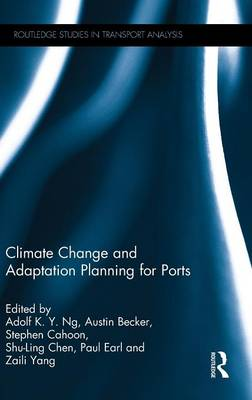 Climate Change and Adaptation Planning for Ports - Routledge Studies in Transport Analysis (Hardback)